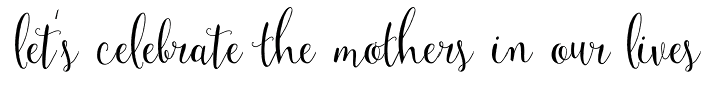 let's celebrate mothers