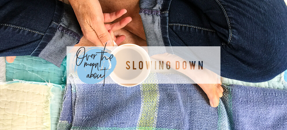 over the moon about slowing down